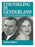 Counseling in Genderland: A Guide for You and Your Transgendered Client
