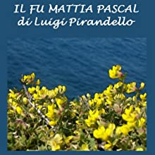 Il fu Mattia Pascal [The Late Mattia Pascal] (       UNABRIDGED) by Luigi Pirandello Narrated by Silvia Cecchini