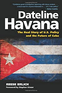 Dateline Havana: The Real Story of US Policy and the Future of Cuba by Reese Erlich