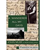 A Wanderer All My Days: John Muir in New England (Paperback) - Common