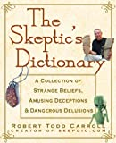 Robert Todd Carroll The Skeptic's Dictionary: A Collection of Strange Beliefs, Amusing Deceptions, and Dangerous Delusions (Social Science)
