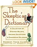 The Skeptic's Dictionary: A Collectio...