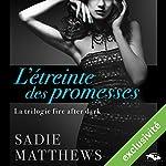 L'étreinte des promesses (La trilogie fire after dark 3)   Sadie Matthews