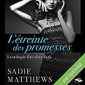L'étreinte des promesses (La trilogie fire after dark 3) | Sadie Matthews