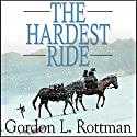 The Hardest Ride (       UNABRIDGED) by Gordon Rottman Narrated by James Simenc