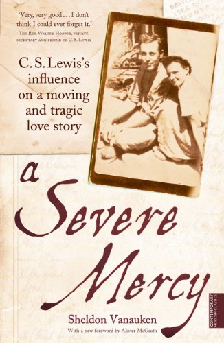 A Severe Mercy: C. S. Lewis's Influence on a Moving and Tragic Love Story