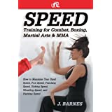 Speed Training for Combat, Boxing, Martial Arts, and MMA: How to Maximize Your Hand Speed, Foot Speed, Punching Speed, Kicking Speed, Wrestling Speed, and Fighting Speed ~ J. Barnes