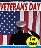 Kids History Books: Veterans Day for Kids - The Amazing Story and Events Behind the Day That Honors the Brave Men and Women Who Fought to Make America a Free Country: Kids Nonfiction Books