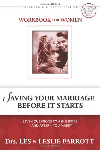 Saving Your Marriage Before It Starts Workbook for Women Seven Questions to Ask Before---and After---You Marry310265657