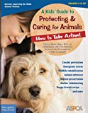 A Kids' Guide to Protecting & Caring for Animals: How to Take Action! (How to Take Action! Series)