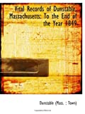 Vital Records of Dunstable, Massachusetts: To the End of the Year 1849