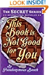 This Book Is Not Good For You: The Se...