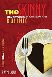 The Skinny- Adventures of Americas First Bulimic
