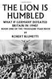 img - for The Lion is Humbled: What If Germany Defeated Britain in 1940? book / textbook / text book