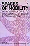 img - for Spaces of Mobility: Essays on the Planning, Ethics, Engineering and Religion of Human Motion book / textbook / text book