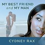 My Best Friend and My Man: A Novel   Cydney Rax