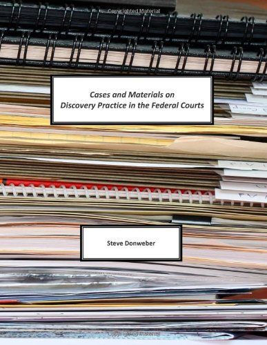 Cases and Materials on Discovery Practice in the Federal Courts