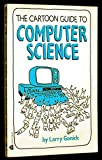 The Cartoon Guide to Computer Science (0064604179) by Gonick, Larry