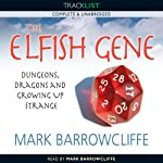The Elfish Gene: Dungeons, Dragons and Growing Up Strange | Mark Barrowcliffe