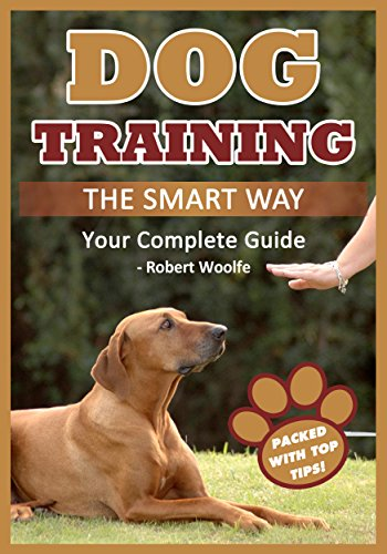 Dog Training: The Smart Way: Your Complete Dog Training Guide for Any Breed or Age (+ 3 FREE GUIDES)