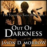 Out Of Darkness: The Starborn Saga: Book One (Volume 1) | Jason D. Morrow