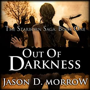 Out Of Darkness: The Starborn Saga: Book One (Volume 1) | [Jason D. Morrow]