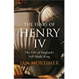 Fears of Henry IV: The Life of England's Self-made Kingby Ian Mortimer