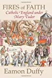 Fires of Faith: Catholic England under Mary Tudor (0300168896) by Duffy, Eamon