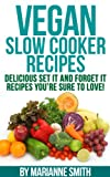 Vegan Slow Cooker: Delicious Set It And Forget It Recipes Youre Sure To Love!