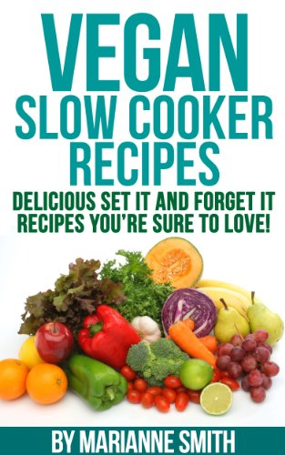 Free Kindle Book : Vegan Slow Cooker: Delicious Vegan Slow Cooker Set it And Forget it Recipes You
