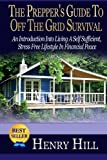 The Preppers Guide To Off The Grid Survival: An Introduction Into Living  A Self Sufficient, Stress Free Lifestyle In Financial Peace