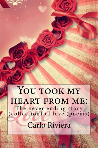 You took my heart from me: The never ending story (collection) of love (poems)