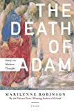 The Death of Adam: Essays on Modern Thought (0312425325) by Robinson, Marilynne