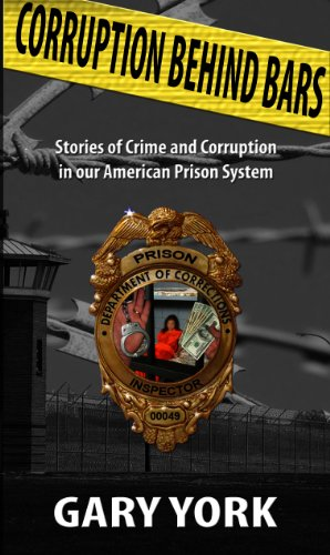 Book: Corruption Behind Bars - Stories of Crime and Corruption In Our American Prison System by Gary York