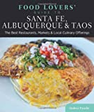 Food Lovers Guide to Santa Fe, Albuquerque & Taos: The Best Restaurants, Markets & Local Culinary Offerings (Food Lovers Series)