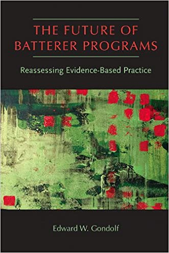 The Future of Batterer Programs: Reassessing Evidence-Based Practice (Northeastern Series on Gender, Crime, and Law)