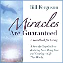 Miracles Are Guaranteed: A Step-by-Step Guide to Creating a Life that Works Audiobook by Bill Ferguson Narrated by Bill Ferguson