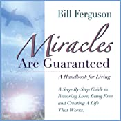 Miracles Are Guaranteed: A Step-by-Step Guide to Creating a Life that Works | [Bill Ferguson]