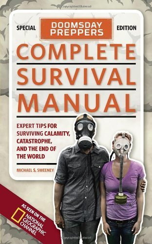 Doomsday Preppers Complete Survival Manual: Expert Tips for Surviving Calamity, Catastrophe, and the End of the World by Sweeney, Michael (October 30, 2012) Paperback