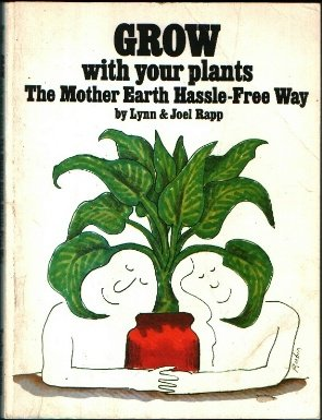 Grow With Your Plants: The Mother Earth Hassle-Free Way, Lynn Rapp, Joel Rapp