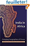 India in Africa: Changing Geographies...
