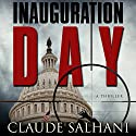 Inauguration Day: A Thriller Audiobook by Claude Salhani Narrated by Victor Bevine