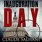 Inauguration Day: A Thriller | Claude Salhani