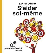 S'aider soi-même | Livre audio Auteur(s) : Lucien Auger Narrateur(s) : Pascal Rollin, Sophie Stanké