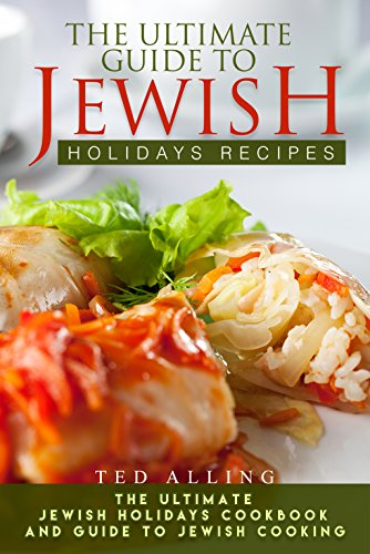 the-ultimate-guide-to-jewish-holidays-recipes-the-ultimate-jewish-holidays-cookbook-and-guide-to-jew