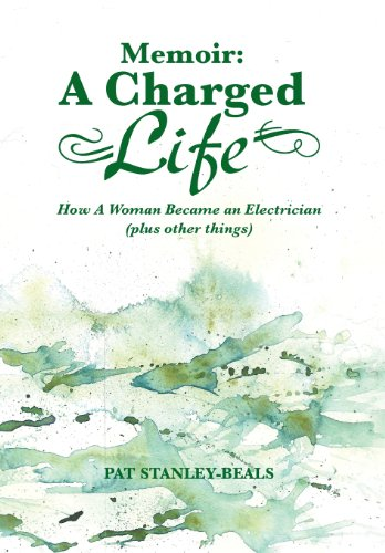 Memoir: A Charged Life: How a Woman Became an Electrician (Plus Other Things)