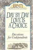 Day by Day Love Is a Choice (The Serenity Meditation Series)