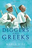 Diggers and Greeks: The Australian Campaigns in Greece and Crete Maria Hill