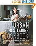 Urban Homesteading Cookbook, The: For...