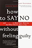 img - for How to Say No Without Feeling Guilty: And Say Yes to More Time, and What Matters Most to You book / textbook / text book